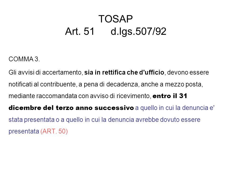 TOSAP Art. 51 d.lgs.507/92 COMMA 3. Gli avvisi di accertamento, sia in rettifica che d'ufficio, devono essere notificati al contribuente, a pena di de