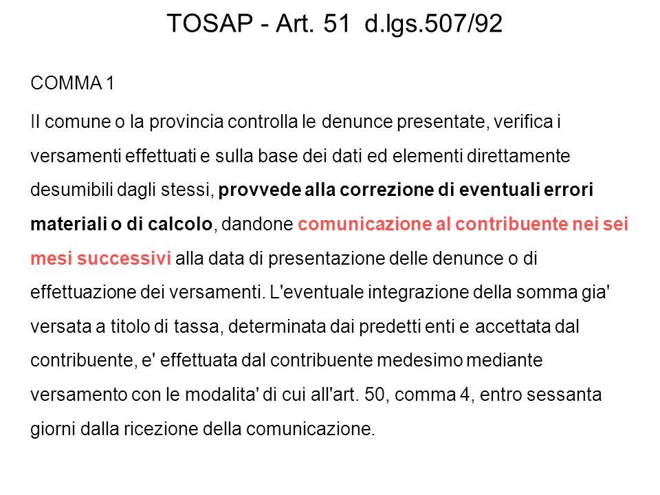 TOSAP - Art. 51 d.lgs.507/92 COMMA 1 Il comune o la provincia controlla le denunce presentate, verifica i versamenti effettuati e sulla base dei dati