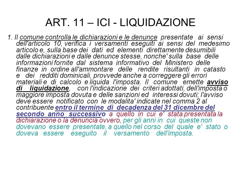 ART. 11 – ICI - LIQUIDAZIONE 1. Il comune controlla le dichiarazioni e le denunce presentate ai sensi dell'articolo 10, verifica i versamenti eseguiti