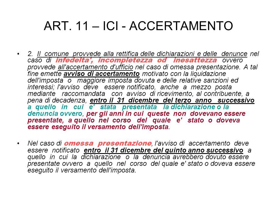 ART. 11 – ICI - ACCERTAMENTO 2. Il comune provvede alla rettifica delle dichiarazioni e delle denunce nel caso di infedelta', incompletezza od inesatt