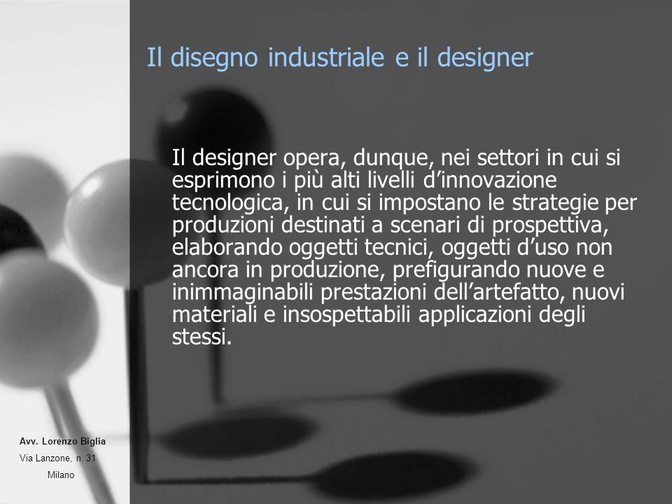 Il disegno industriale e il designer Il designer opera, dunque, nei settori in cui si esprimono i più alti livelli dinnovazione tecnologica, in cui si
