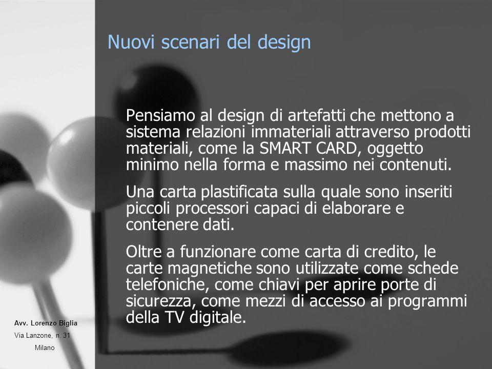Nuovi scenari del design Pensiamo al design di artefatti che mettono a sistema relazioni immateriali attraverso prodotti materiali, come la SMART CARD, oggetto minimo nella forma e massimo nei contenuti.