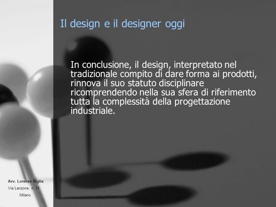 Il design e il designer oggi In conclusione, il design, interpretato nel tradizionale compito di dare forma ai prodotti, rinnova il suo statuto disciplinare ricomprendendo nella sua sfera di riferimento tutta la complessità della progettazione industriale.