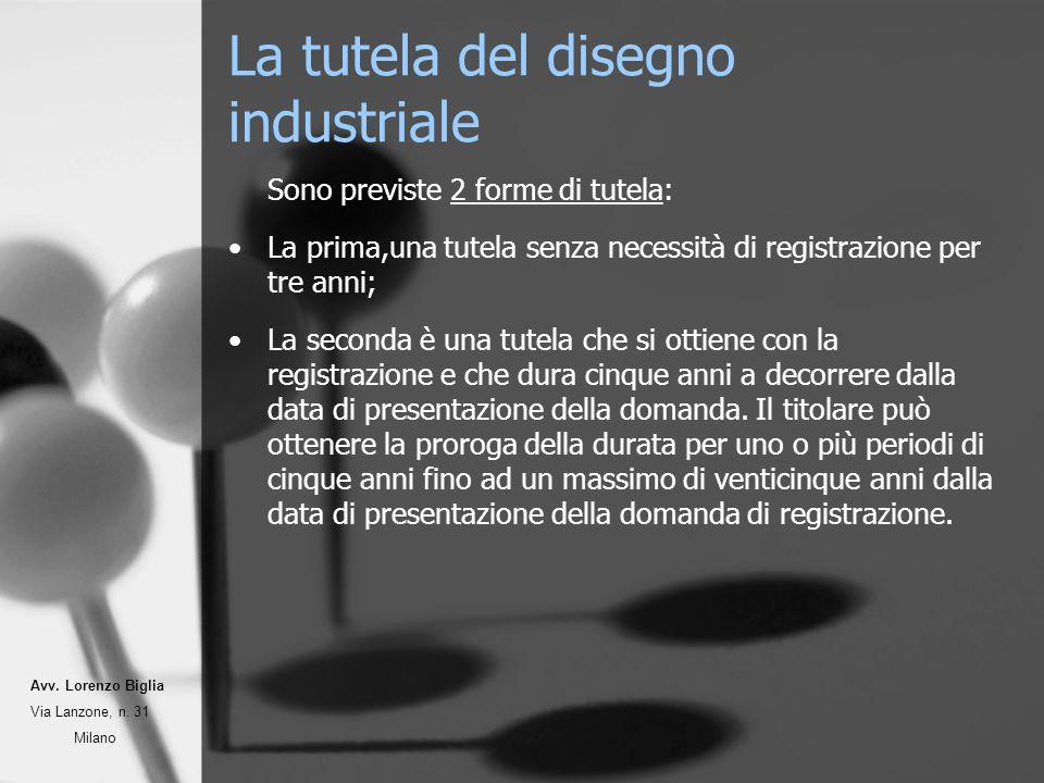 La tutela del disegno industriale Sono previste 2 forme di tutela: La prima,una tutela senza necessità di registrazione per tre anni; La seconda è una tutela che si ottiene con la registrazione e che dura cinque anni a decorrere dalla data di presentazione della domanda.
