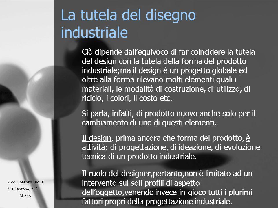 La tutela del disegno industriale Ciò dipende dallequivoco di far coincidere la tutela del design con la tutela della forma del prodotto industriale;m