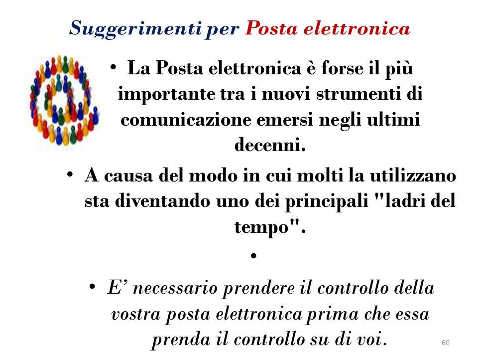 Suggerimenti per Posta elettronica La Posta elettronica è forse il più importante tra i nuovi strumenti di comunicazione emersi negli ultimi decenni.