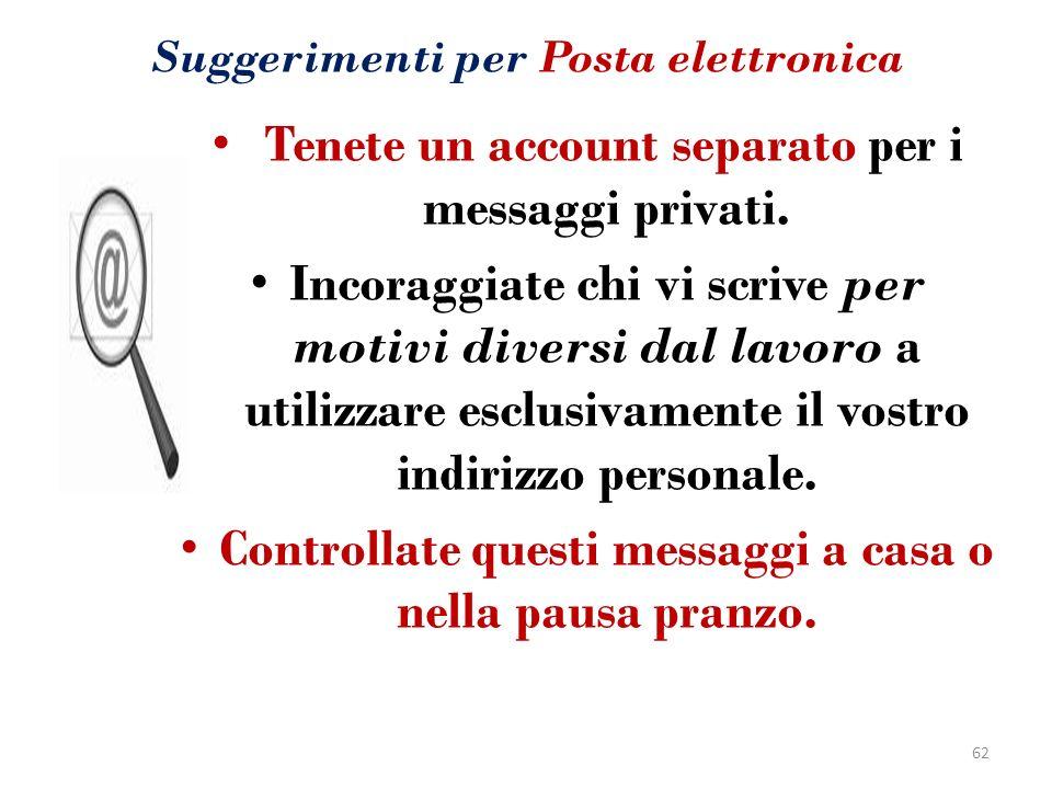 Suggerimenti per Posta elettronica Tenete un account separato per i messaggi privati. Incoraggiate chi vi scrive per motivi diversi dal lavoro a utili