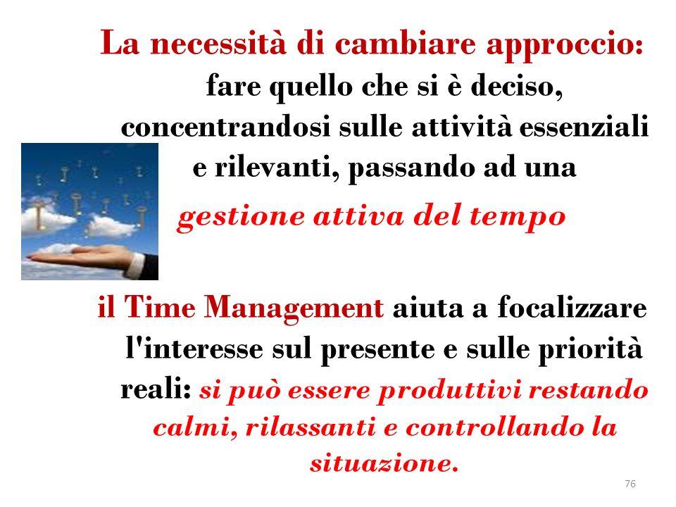 La necessità di cambiare approccio : fare quello che si è deciso, concentrandosi sulle attività essenziali e rilevanti, passando ad una gestione attiv