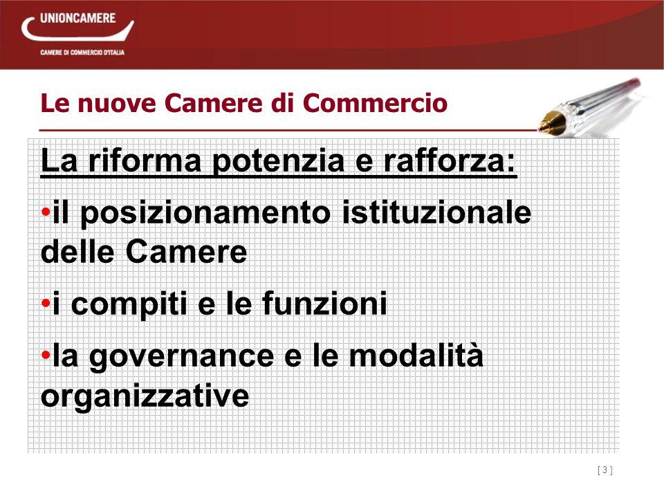 [ 3 ] Le nuove Camere di Commercio La riforma potenzia e rafforza: il posizionamento istituzionale delle Camere i compiti e le funzioni la governance e le modalità organizzative