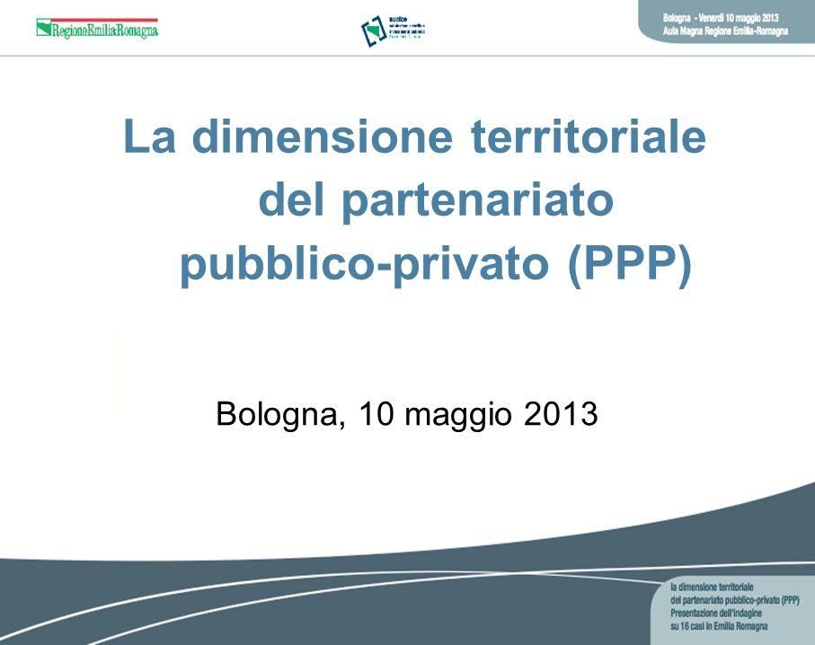 La dimensione territoriale del partenariato pubblico-privato (PPP) Bologna, 10 maggio 2013