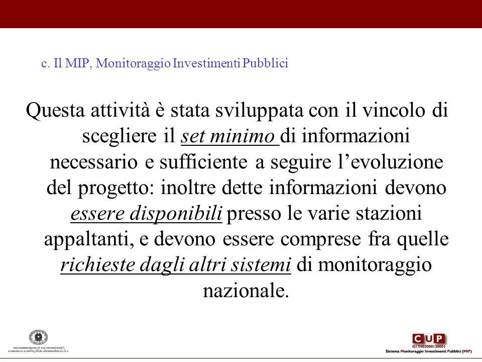 c. Il MIP, Monitoraggio Investimenti Pubblici Questa attività è stata sviluppata con il vincolo di scegliere il set minimo di informazioni necessario