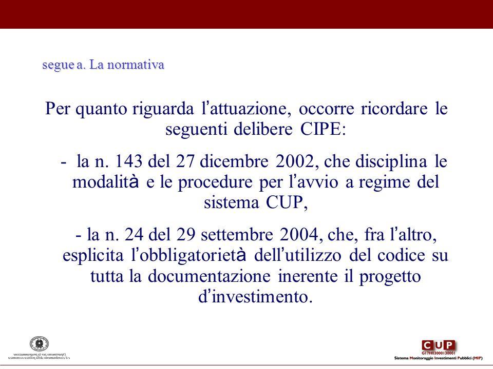 segue a. La normativa Per quanto riguarda l attuazione, occorre ricordare le seguenti delibere CIPE: - la n. 143 del 27 dicembre 2002, che disciplina