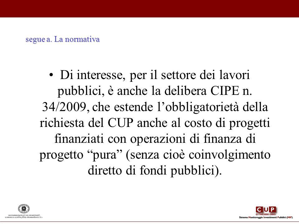 segue a. La normativa Di interesse, per il settore dei lavori pubblici, è anche la delibera CIPE n. 34/2009, che estende lobbligatorietà della richies