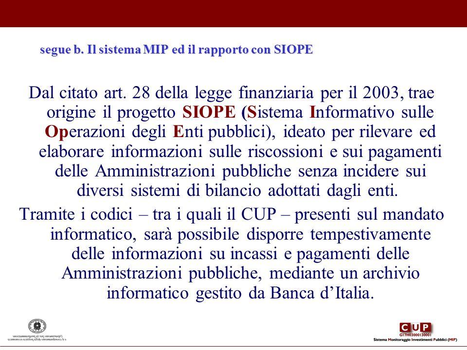 segue b. Il sistema MIP ed il rapporto con SIOPE Dal citato art. 28 della legge finanziaria per il 2003, trae origine il progetto SIOPE (Sistema Infor