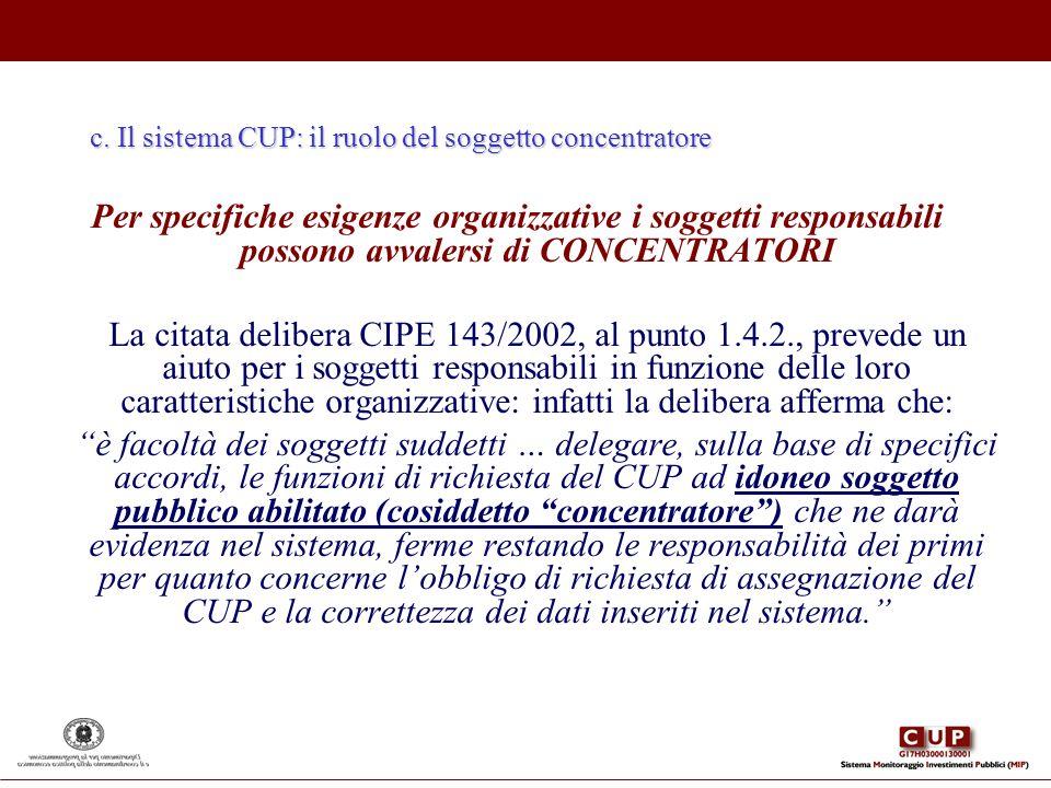 c. Il sistema CUP: il ruolo del soggetto concentratore Per specifiche esigenze organizzative i soggetti responsabili possono avvalersi di CONCENTRATOR