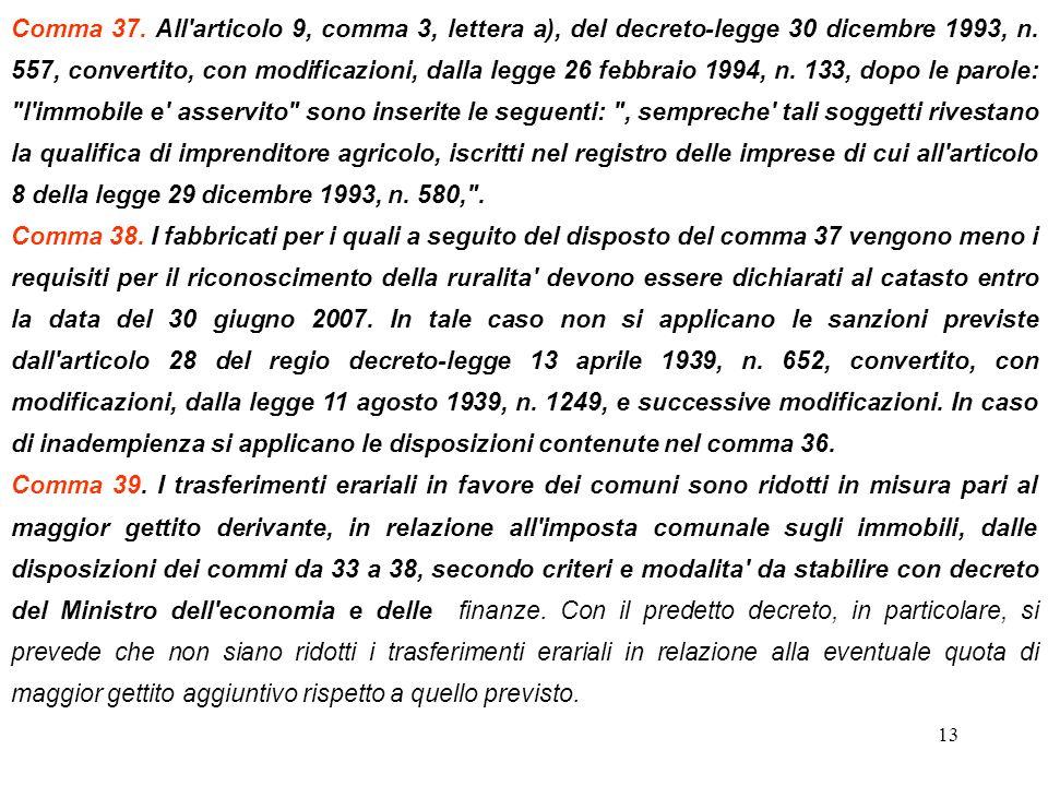 13 Comma 37. All'articolo 9, comma 3, lettera a), del decreto-legge 30 dicembre 1993, n. 557, convertito, con modificazioni, dalla legge 26 febbraio 1