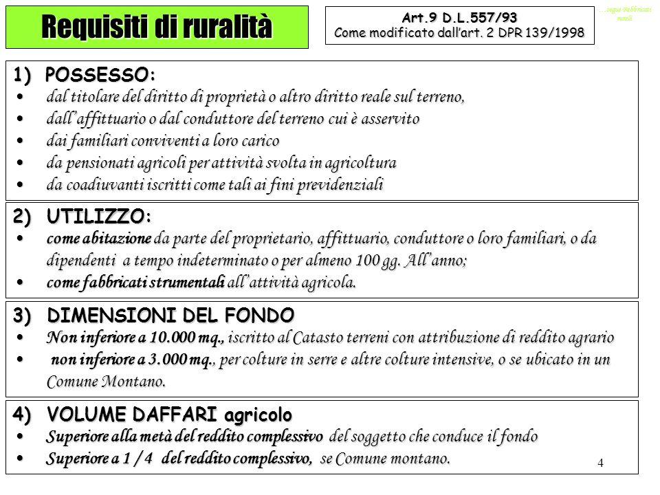 4 …segue Fabbricati rurali Requisiti di ruralità Art.9 D.L.557/93 Come modificato dallart. 2 DPR 139/1998 1)POSSESSO: dal titolare del diritto di prop