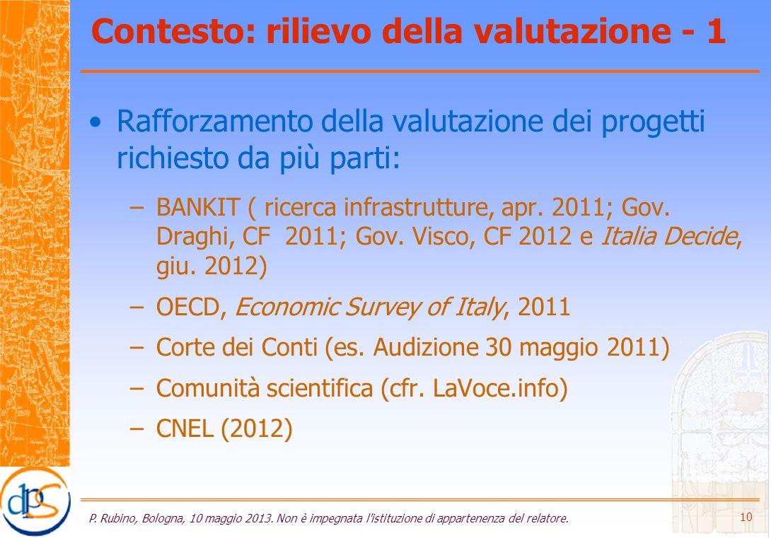 Contesto: rilievo della valutazione - 1 Rafforzamento della valutazione dei progetti richiesto da più parti: –BANKIT ( ricerca infrastrutture, apr.