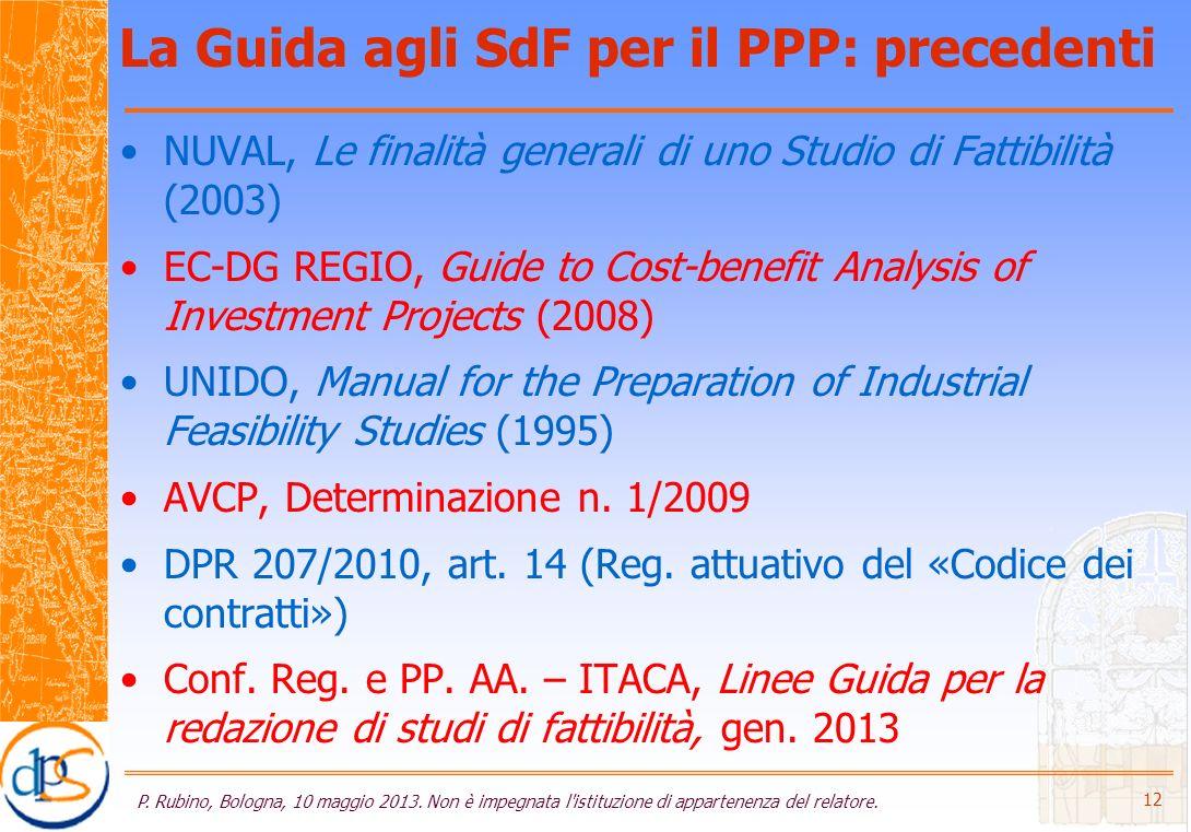 La Guida agli SdF per il PPP: precedenti NUVAL, Le finalità generali di uno Studio di Fattibilità (2003) EC-DG REGIO, Guide to Cost-benefit Analysis of Investment Projects (2008) UNIDO, Manual for the Preparation of Industrial Feasibility Studies (1995) AVCP, Determinazione n.