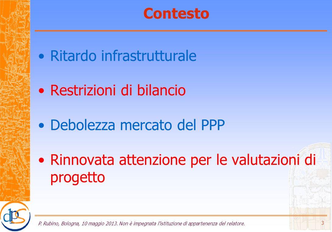 Contesto Ritardo infrastrutturale Restrizioni di bilancio Debolezza mercato del PPP Rinnovata attenzione per le valutazioni di progetto P.