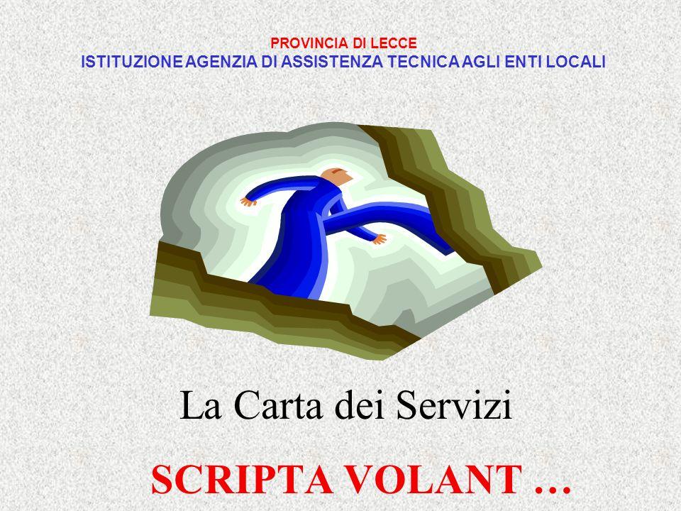 La Carta dei Servizi SCRIPTA VOLANT … PROVINCIA DI LECCE ISTITUZIONE AGENZIA DI ASSISTENZA TECNICA AGLI ENTI LOCALI