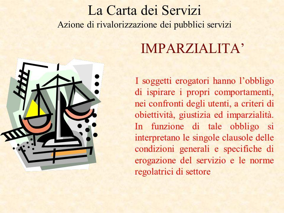 La Carta dei Servizi Azione di rivalorizzazione dei pubblici servizi UGUAGLIANZA Nessuna discriminazione può essere compiuta nellerogazione dei serviz