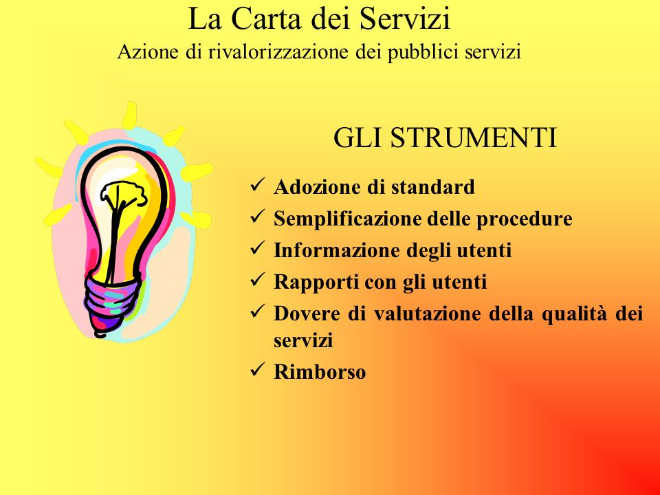 La Carta dei Servizi Azione di rivalorizzazione dei pubblici servizi EFFICIENZA / EFFICACIA Il servizio pubblico deve essere erogato in modo da garant