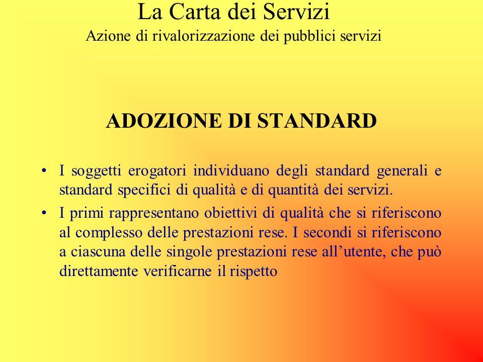 La Carta dei Servizi Azione di rivalorizzazione dei pubblici servizi GLI STRUMENTI Adozione di standard Semplificazione delle procedure Informazione d