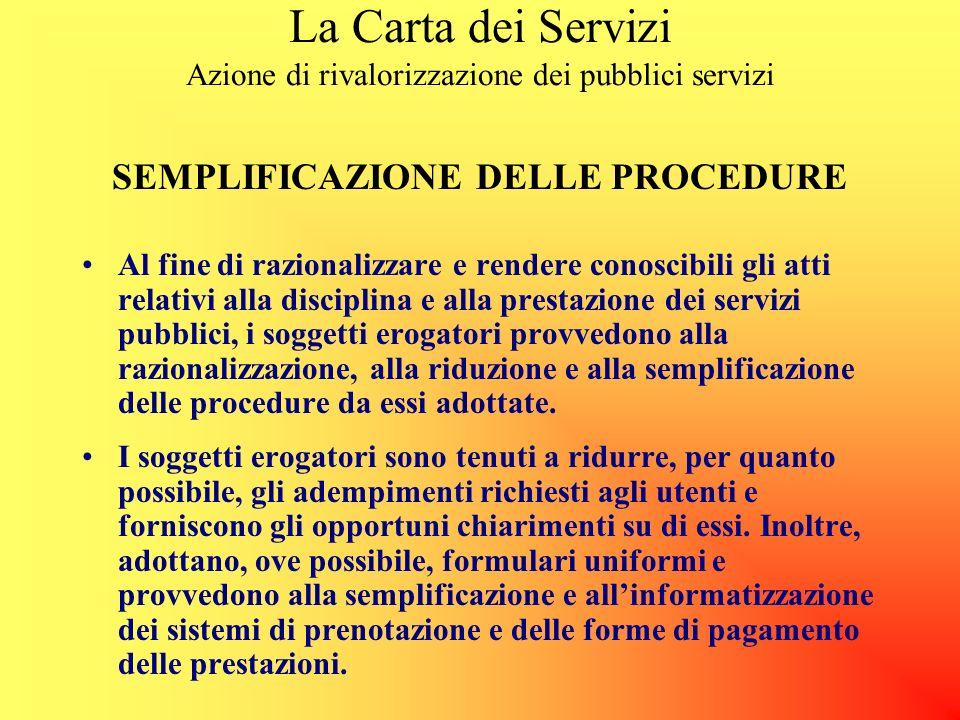 La Carta dei Servizi Azione di rivalorizzazione dei pubblici servizi La normativa esistente precisa che almeno per taluni aspetti del servizio siano i
