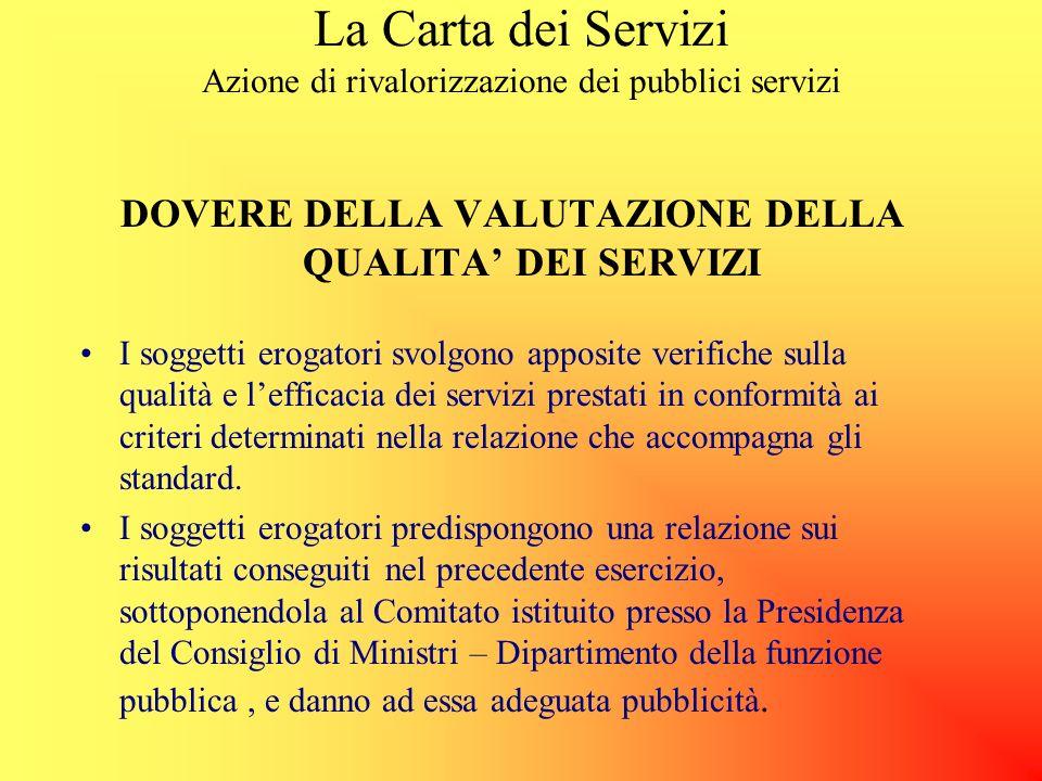 La Carta dei Servizi Azione di rivalorizzazione dei pubblici servizi RAPPORTI CON GLI UTENTI I soggetti erogatori e i loro dipendenti sono tenuti a tr