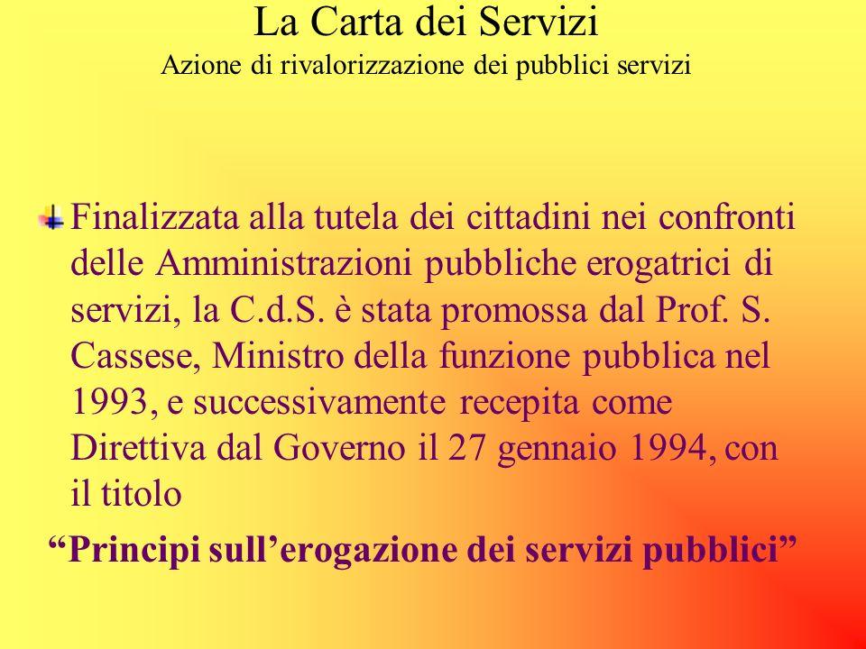 La Carta dei Servizi Azione di rivalorizzazione dei pubblici servizi Finalizzata alla tutela dei cittadini nei confronti delle Amministrazioni pubbliche erogatrici di servizi, la C.d.S.