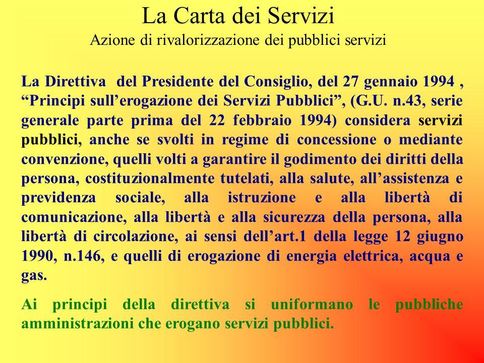 La Carta dei Servizi Azione di rivalorizzazione dei pubblici servizi La Direttiva del Presidente del Consiglio, del 27 gennaio 1994, Principi sullerogazione dei Servizi Pubblici, (G.U.