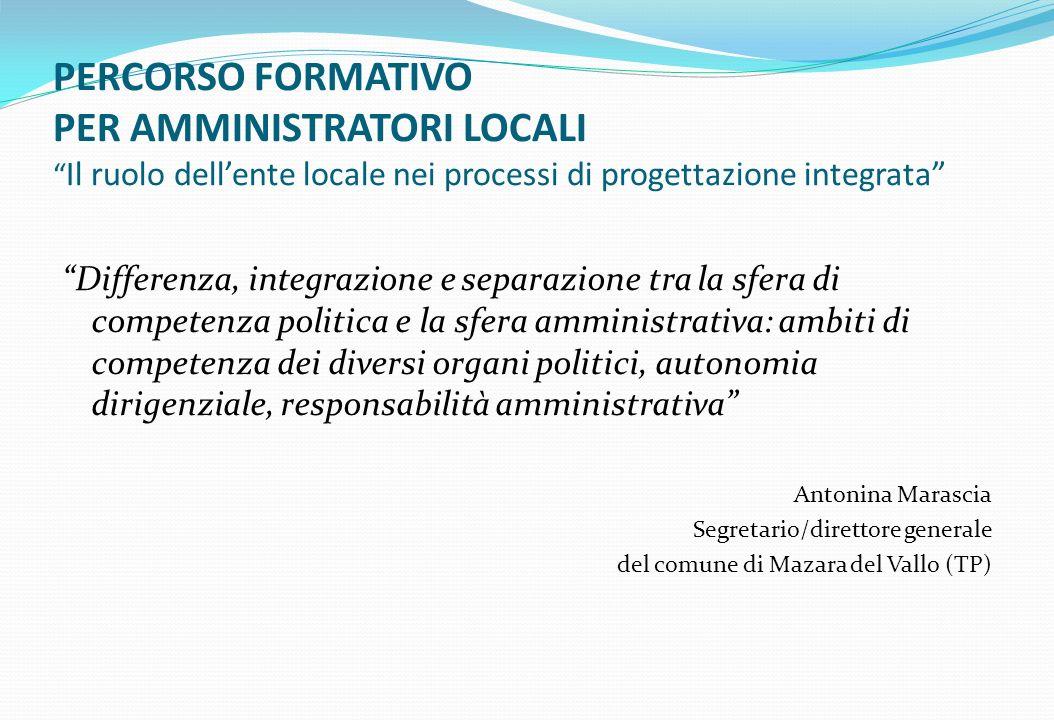 PERCORSO FORMATIVO PER AMMINISTRATORI LOCALI Il ruolo dellente locale nei processi di progettazione integrata Differenza, integrazione e separazione t