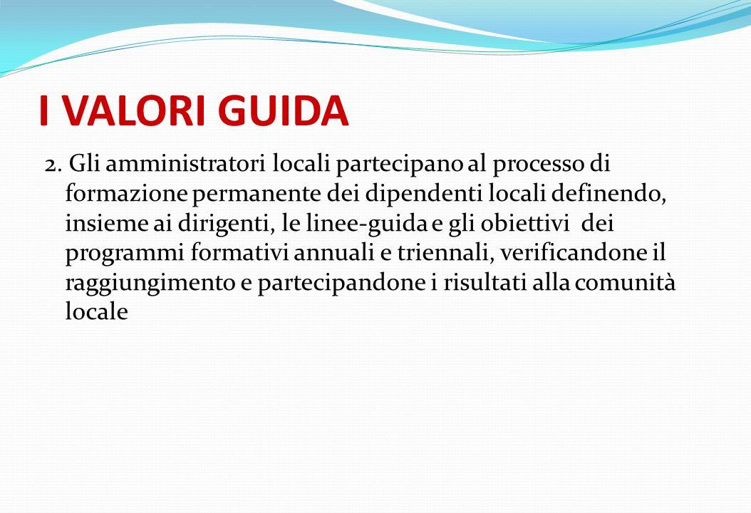 I VALORI GUIDA 2. Gli amministratori locali partecipano al processo di formazione permanente dei dipendenti locali definendo, insieme ai dirigenti, le
