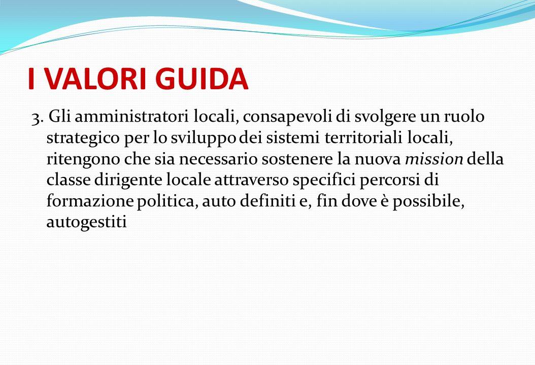 I VALORI GUIDA 3. Gli amministratori locali, consapevoli di svolgere un ruolo strategico per lo sviluppo dei sistemi territoriali locali, ritengono ch