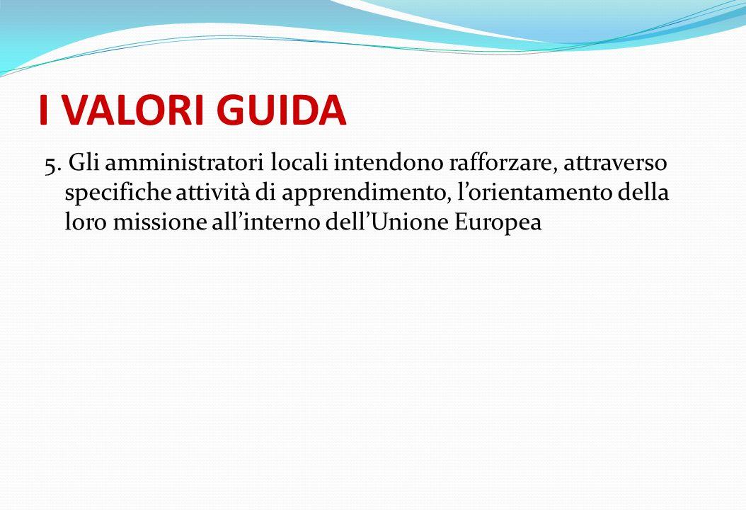 I VALORI GUIDA 5. Gli amministratori locali intendono rafforzare, attraverso specifiche attività di apprendimento, lorientamento della loro missione a