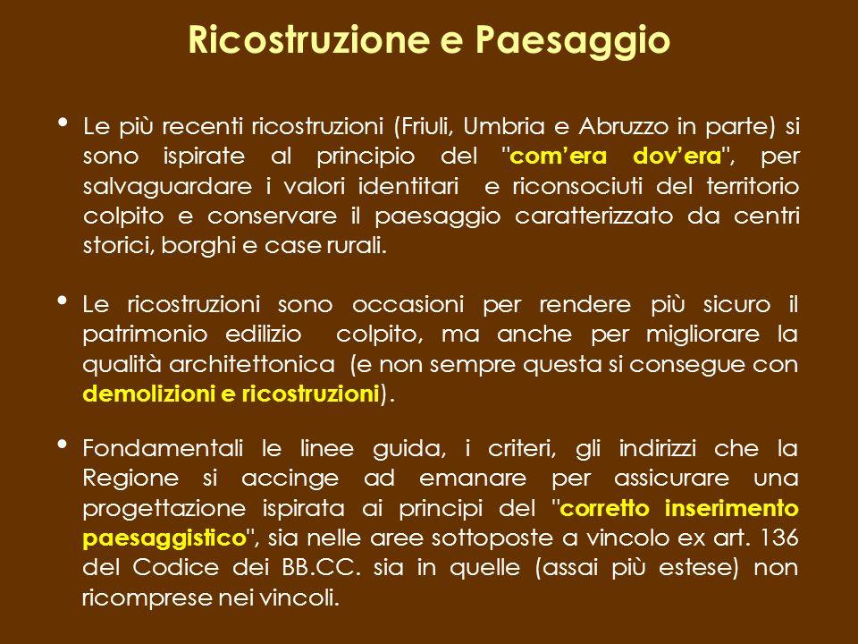 Ricostruzione e Paesaggio Le più recenti ricostruzioni (Friuli, Umbria e Abruzzo in parte) si sono ispirate al principio del