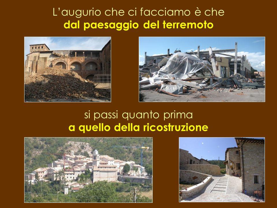 Laugurio che ci facciamo è che dal paesaggio del terremoto si passi quanto prima a quello della ricostruzione