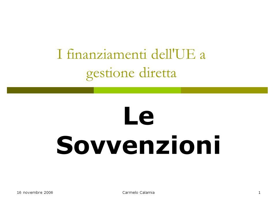 16 novembre 2006Carmelo Calamia1 I finanziamenti dell UE a gestione diretta Le Sovvenzioni
