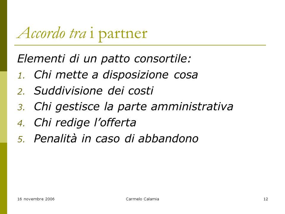 16 novembre 2006Carmelo Calamia12 Accordo tra i partner Elementi di un patto consortile: 1.
