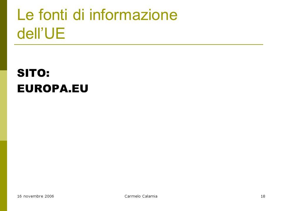 16 novembre 2006Carmelo Calamia18 Le fonti di informazione dellUE SITO: EUROPA.EU
