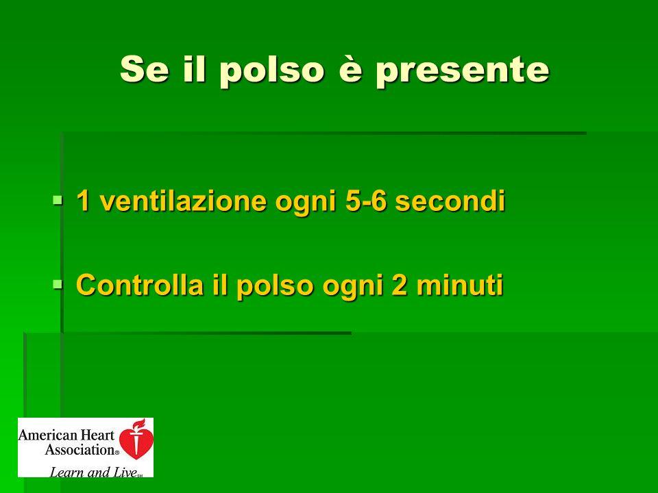 Se il polso è presente 1 ventilazione ogni 5-6 secondi 1 ventilazione ogni 5-6 secondi Controlla il polso ogni 2 minuti Controlla il polso ogni 2 minu