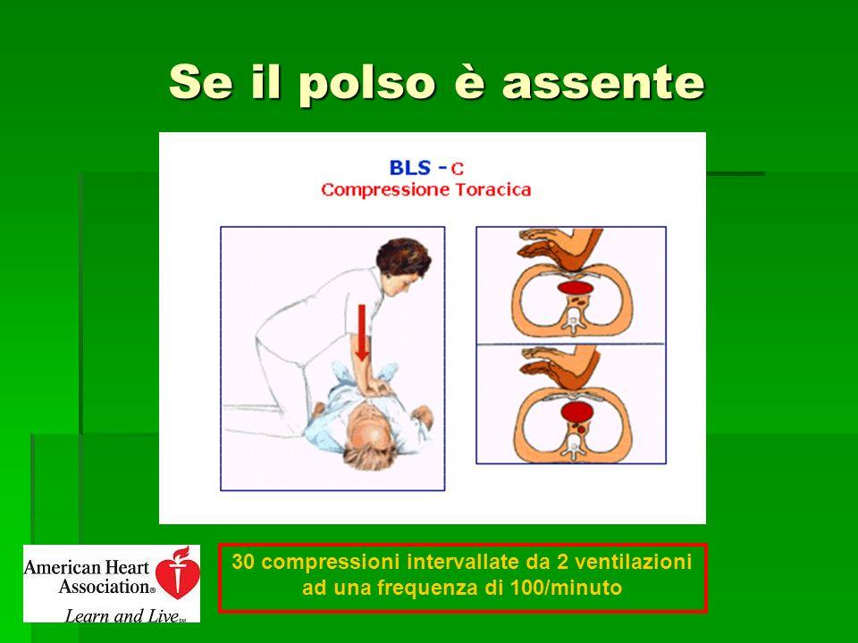 Se il polso è assente 30 compressioni intervallate da 2 ventilazioni ad una frequenza di 100/minuto