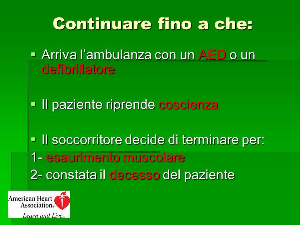 Continuare fino a che: Arriva lambulanza con un AED o un defibrillatore Arriva lambulanza con un AED o un defibrillatore Il paziente riprende coscienz