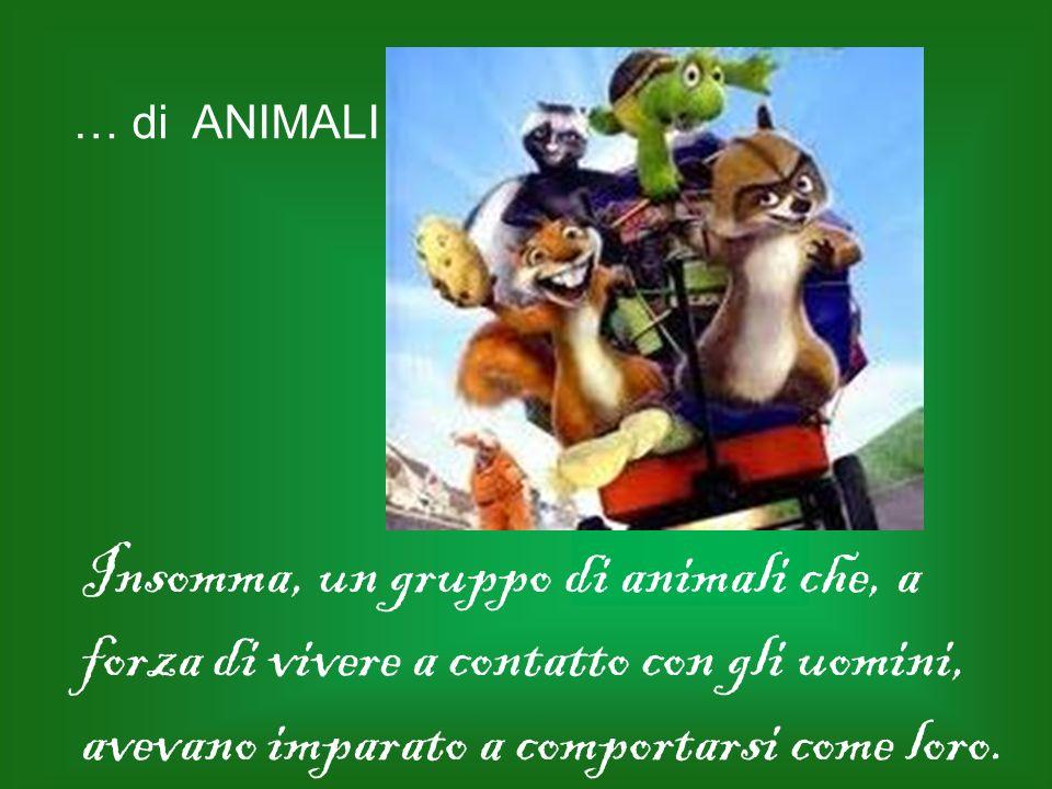 Insomma, un gruppo di animali che, a forza di vivere a contatto con gli uomini, avevano imparato a comportarsi come loro. … di ANIMALI