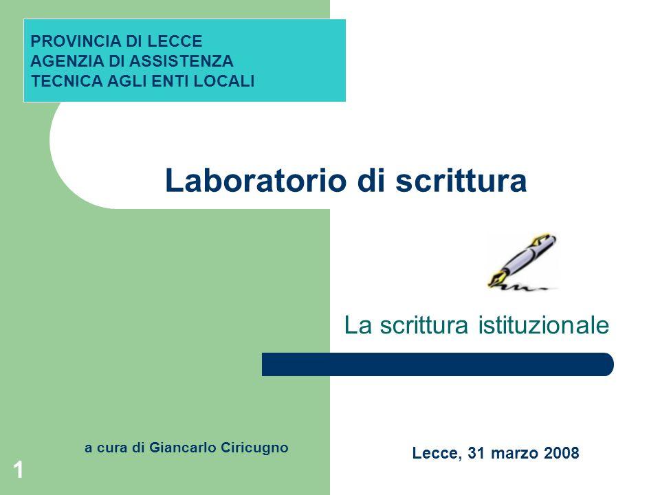 1 Laboratorio di scrittura La scrittura istituzionale PROVINCIA DI LECCE AGENZIA DI ASSISTENZA TECNICA AGLI ENTI LOCALI Lecce, 31 marzo 2008 a cura di