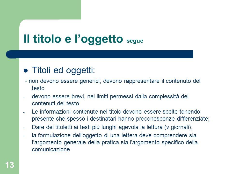 13 Il titolo e loggetto segue Titoli ed oggetti: - non devono essere generici, devono rappresentare il contenuto del testo - devono essere brevi, nei
