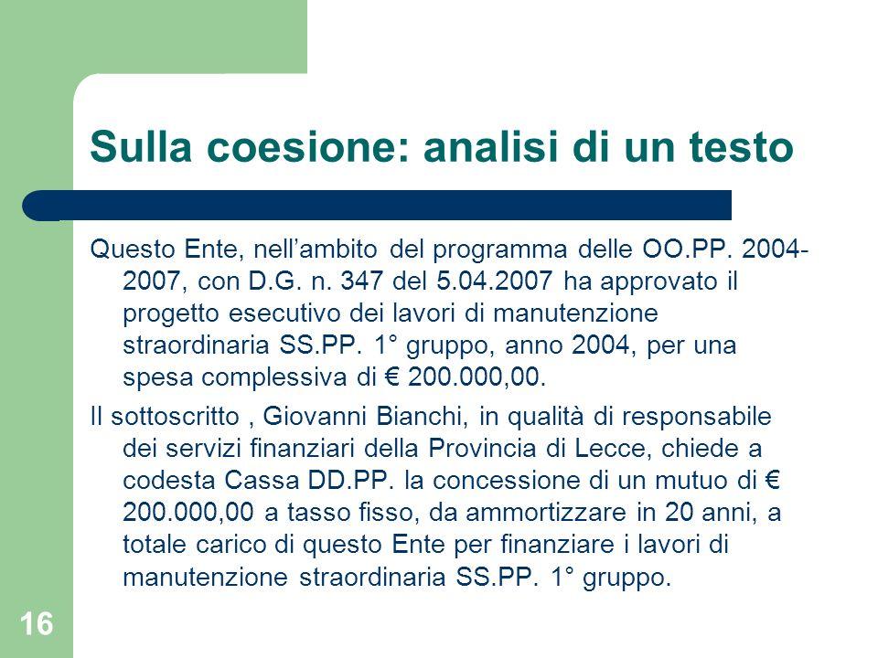 16 Sulla coesione: analisi di un testo Questo Ente, nellambito del programma delle OO.PP. 2004- 2007, con D.G. n. 347 del 5.04.2007 ha approvato il pr