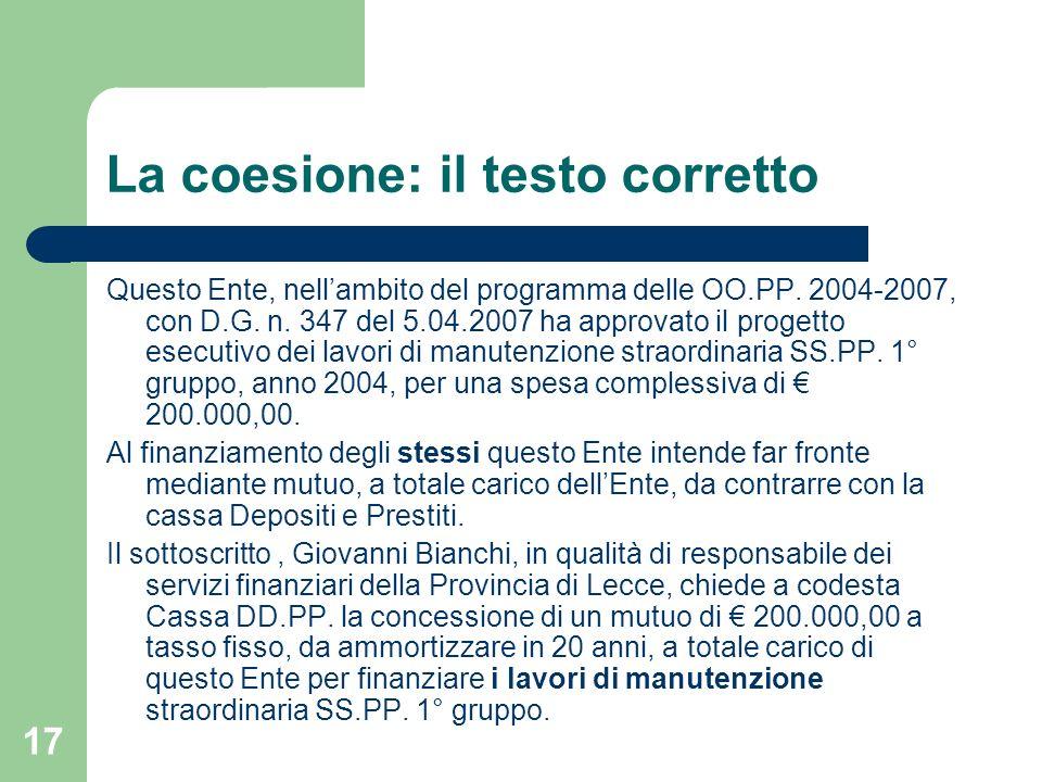 17 La coesione: il testo corretto Questo Ente, nellambito del programma delle OO.PP. 2004-2007, con D.G. n. 347 del 5.04.2007 ha approvato il progetto