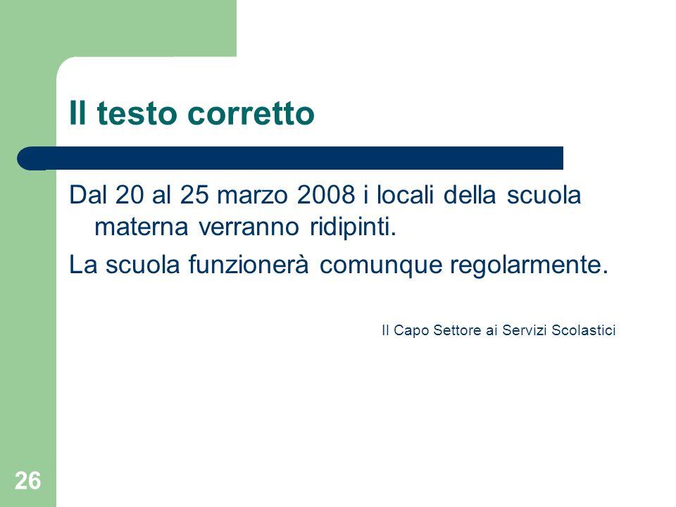 26 Il testo corretto Dal 20 al 25 marzo 2008 i locali della scuola materna verranno ridipinti. La scuola funzionerà comunque regolarmente. Il Capo Set